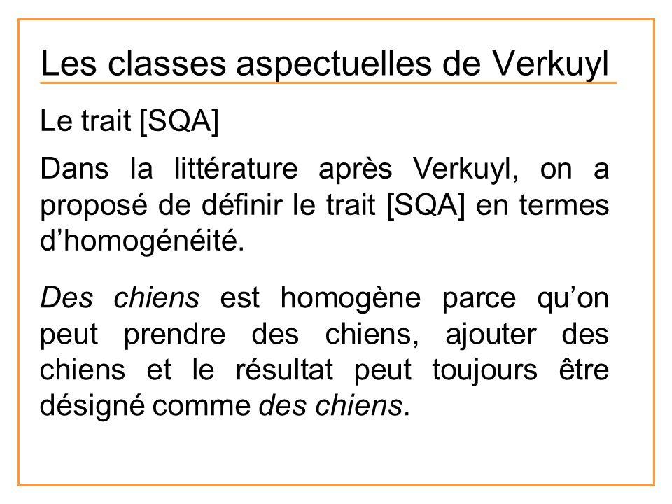 Les classes aspectuelles de Verkuyl Le trait [SQA] Dans la littérature après Verkuyl, on a proposé de définir le trait [SQA] en termes dhomogénéité. D
