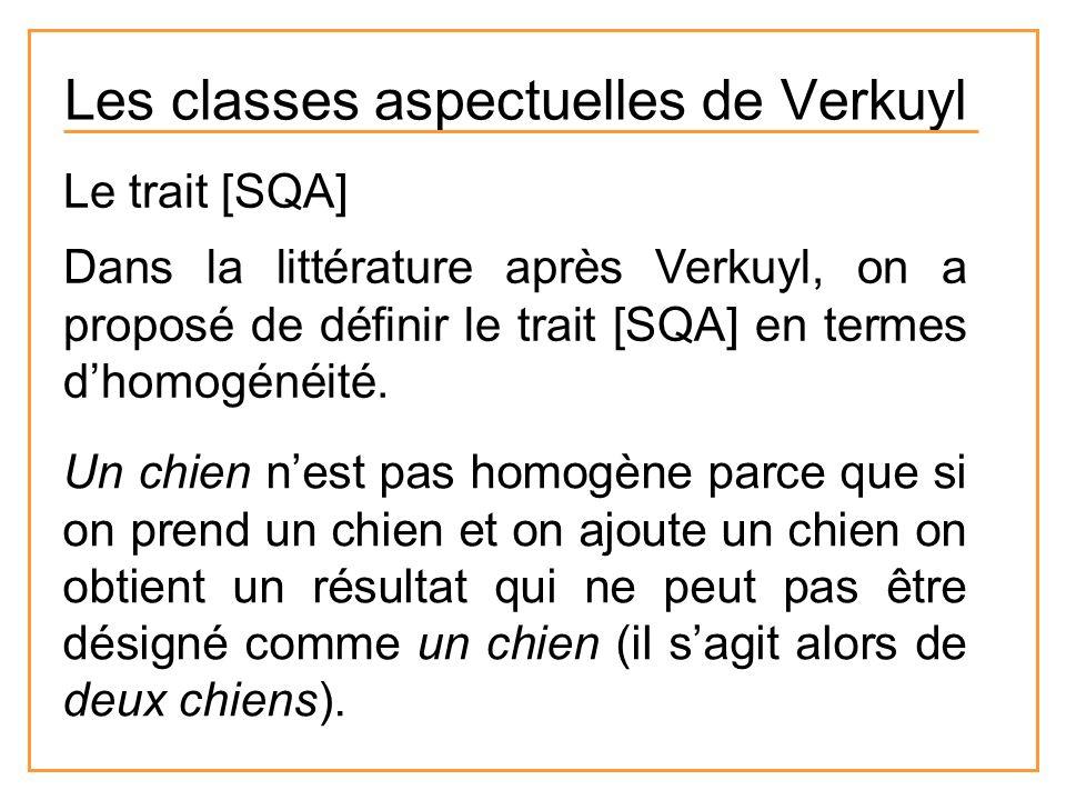 Les classes aspectuelles de Verkuyl Le trait [SQA] Dans la littérature après Verkuyl, on a proposé de définir le trait [SQA] en termes dhomogénéité. U
