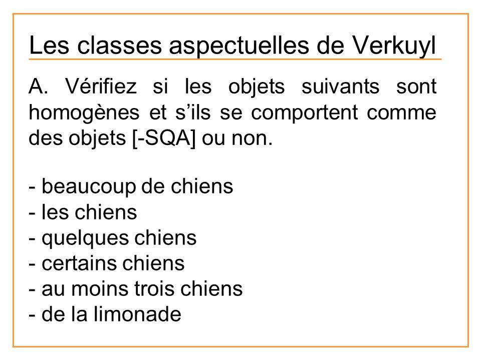 Les classes aspectuelles de Verkuyl A. Vérifiez si les objets suivants sont homogènes et sils se comportent comme des objets [-SQA] ou non. - beaucoup