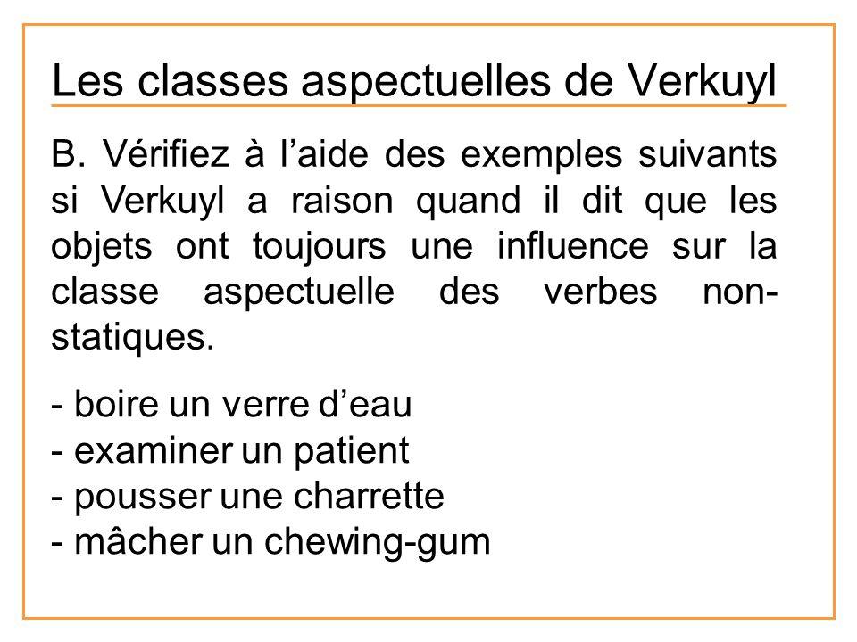 Les classes aspectuelles de Verkuyl B. Vérifiez à laide des exemples suivants si Verkuyl a raison quand il dit que les objets ont toujours une influen