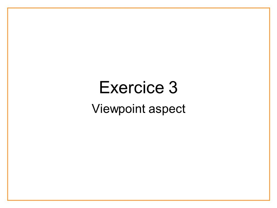 Exercice 3 Viewpoint aspect
