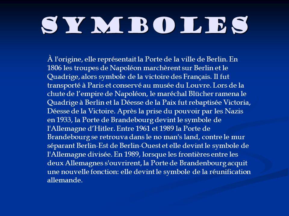 symboles À l'origine, elle représentait la Porte de la ville de Berlin. En 1806 les troupes de Napoléon marchèrent sur Berlin et le Quadrige, alors sy