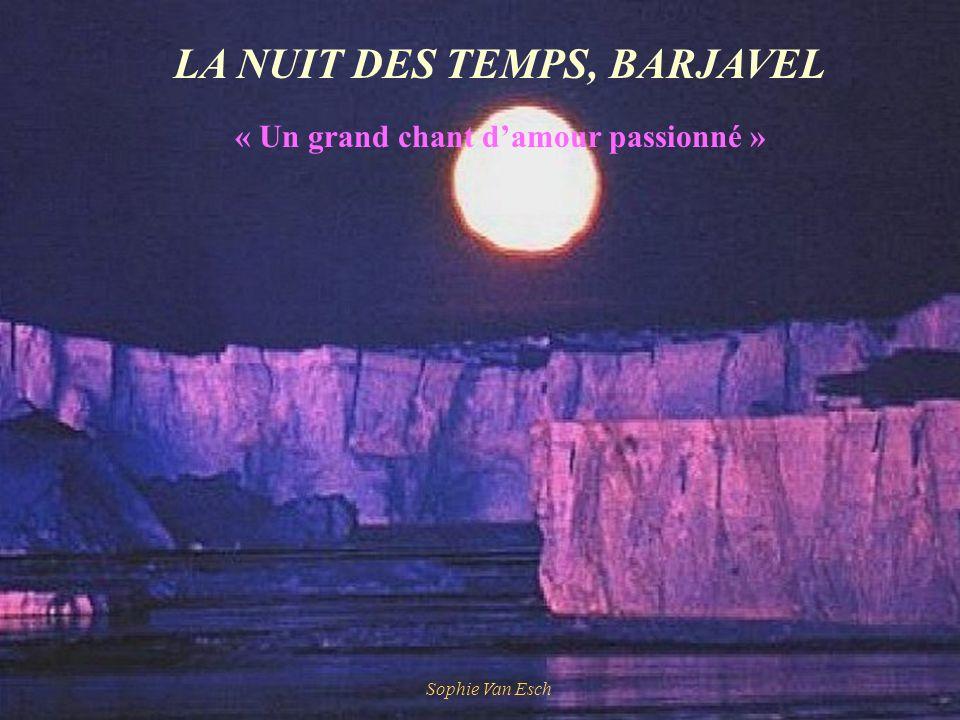 LA NUIT DES TEMPS, BARJAVEL « Un grand chant damour passionné » Sophie Van Esch