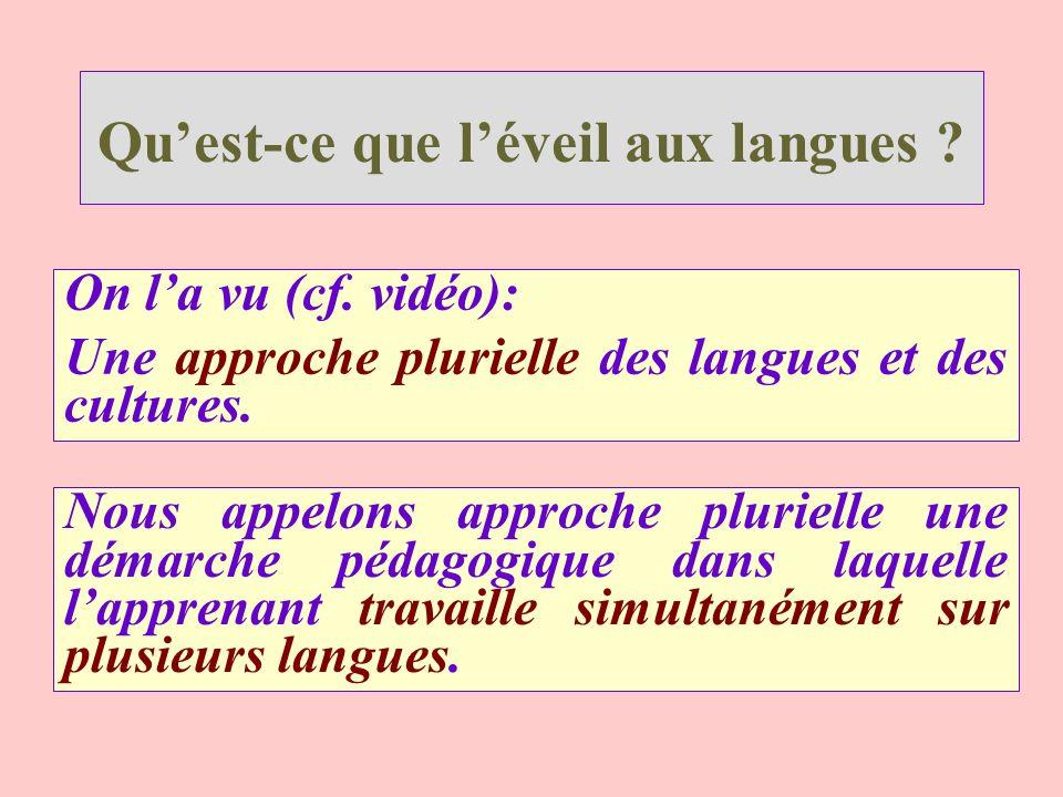Quest-ce que léveil aux langues ? On la vu (cf. vidéo): Une approche plurielle des langues et des cultures. Nous appelons approche plurielle une démar