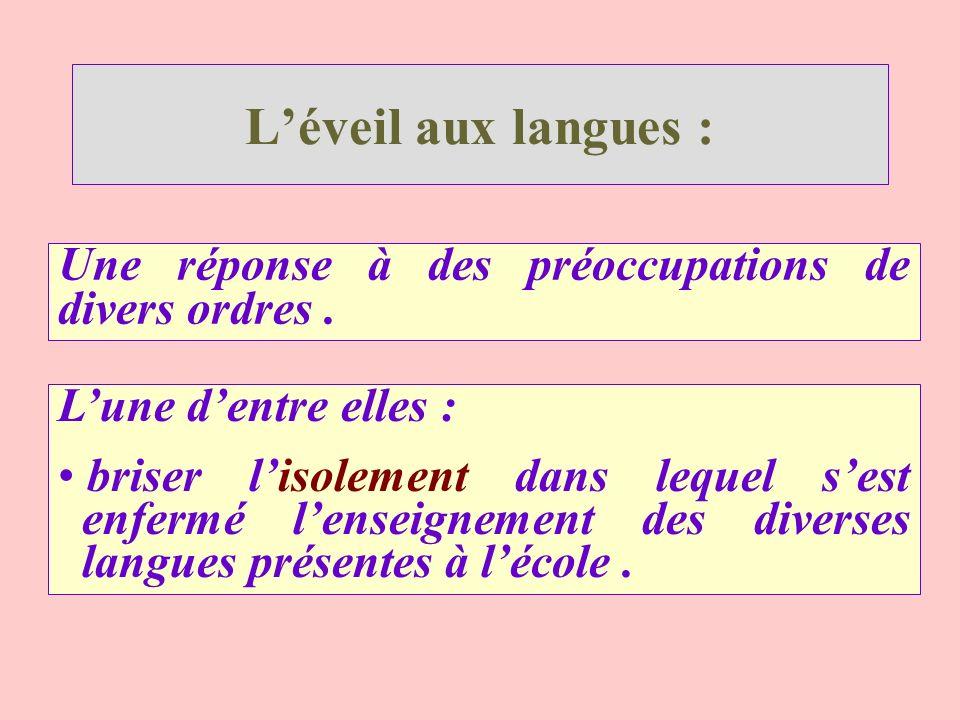 Léveil aux langues : Une réponse à des préoccupations de divers ordres. Lune dentre elles : briser lisolement dans lequel sest enfermé lenseignement d