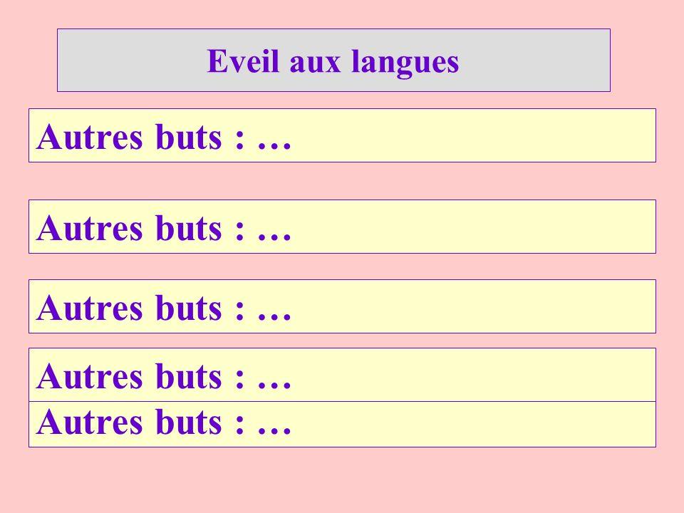 Autres buts : … Eveil aux langues Autres buts : …