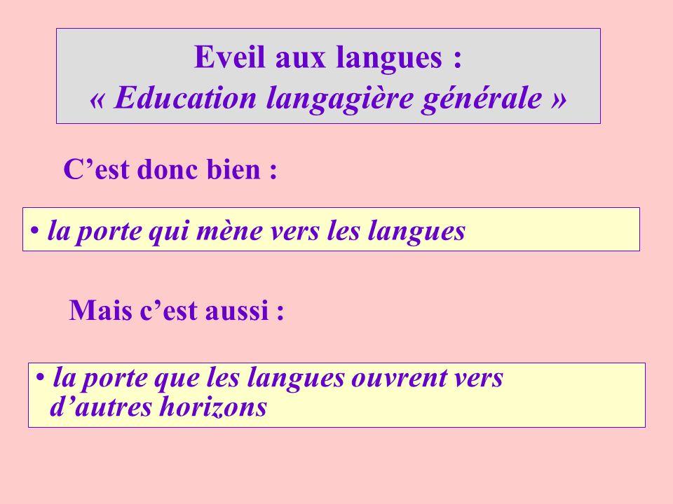 la porte qui mène vers les langues Eveil aux langues : « Education langagière générale » Cest donc bien : Mais cest aussi : la porte que les langues o