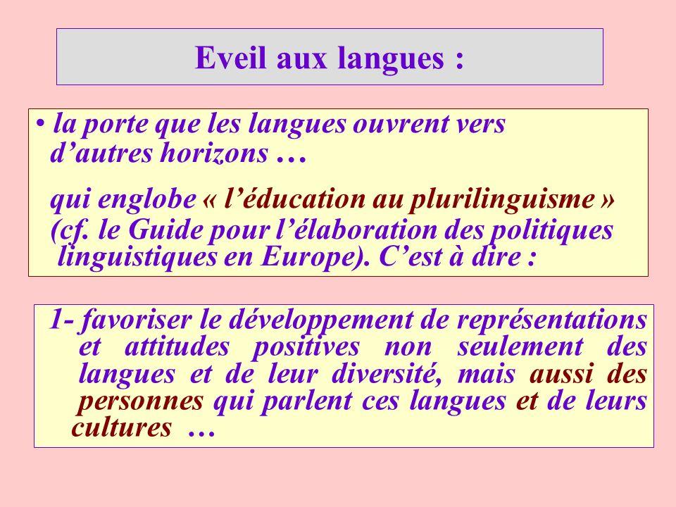Eveil aux langues : 1- favoriser le développement de représentations et attitudes positives non seulement des langues et de leur diversité, mais aussi