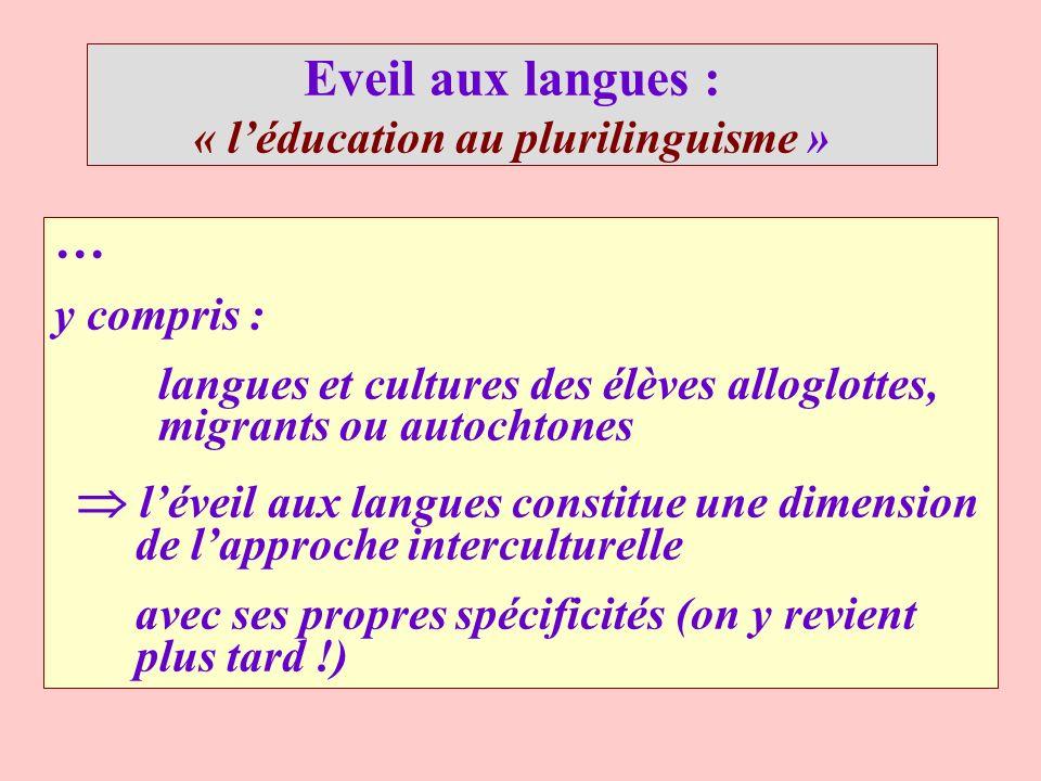 Eveil aux langues : « léducation au plurilinguisme » … y compris : langues et cultures des élèves alloglottes, migrants ou autochtones léveil aux lang