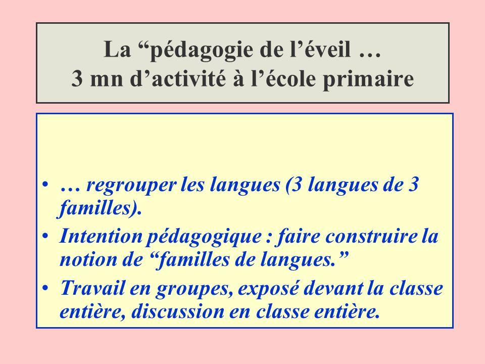 La pédagogie de léveil … 3 mn dactivité à lécole primaire … regrouper les langues (3 langues de 3 familles). Intention pédagogique : faire construire
