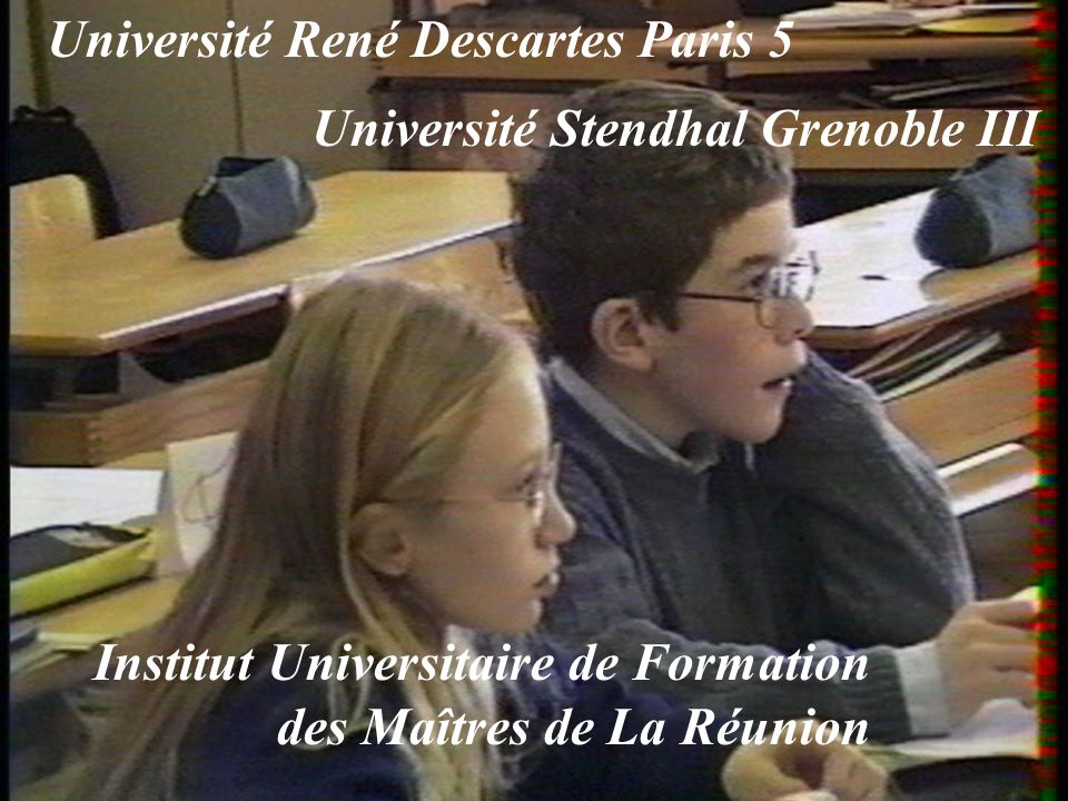 Université René Descartes Paris 5 Université Stendhal Grenoble III Institut Universitaire de Formation des Maîtres de La Réunion