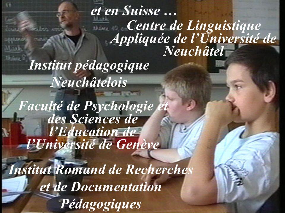 et en Suisse … Centre de Linguistique Appliquée de lUniversité de Neuchâtel Faculté de Psychologie et des Sciences de lEducation de lUniversité de Gen