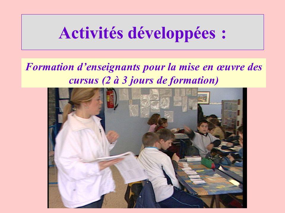 Activités développées : Formation denseignants pour la mise en œuvre des cursus (2 à 3 jours de formation)