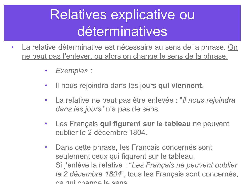 Relatives explicative ou déterminatives La relative déterminative est nécessaire au sens de la phrase. On ne peut pas l'enlever, ou alors on change le