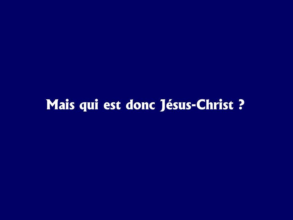 Mais qui est donc Jésus-Christ ?