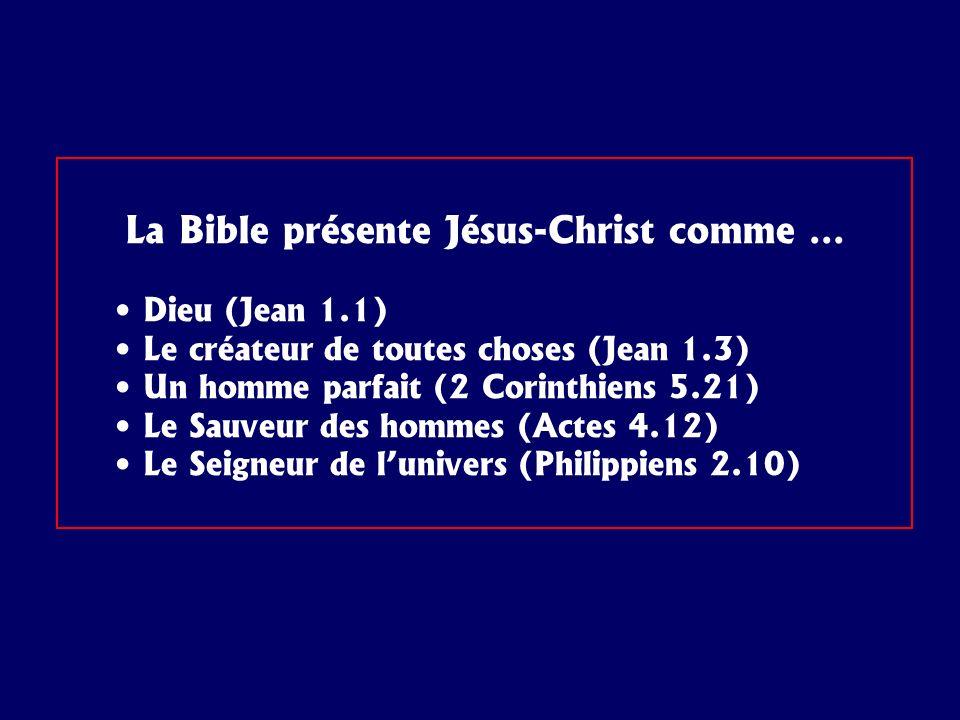 La Bible présente Jésus-Christ comme … Dieu (Jean 1.1) Le créateur de toutes choses (Jean 1.3) Un homme parfait (2 Corinthiens 5.21) Le Sauveur des ho