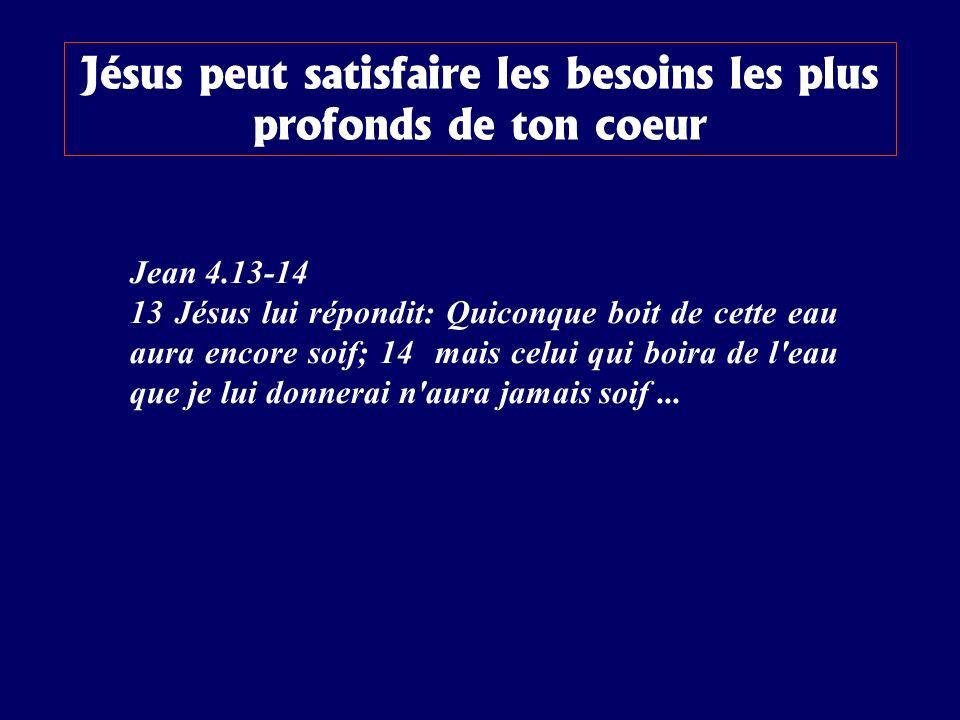 Jean 4.13-14 13 Jésus lui répondit: Quiconque boit de cette eau aura encore soif; 14 mais celui qui boira de l'eau que je lui donnerai n'aura jamais s