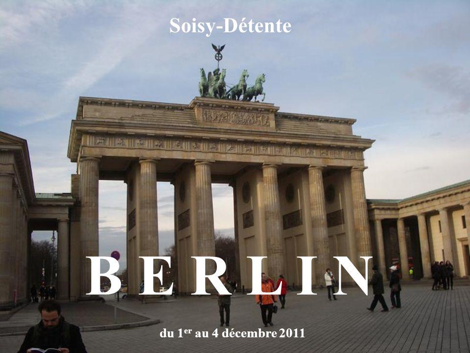 du 1 er au 4 décembre 2011 B E R L I N Soisy-Détente