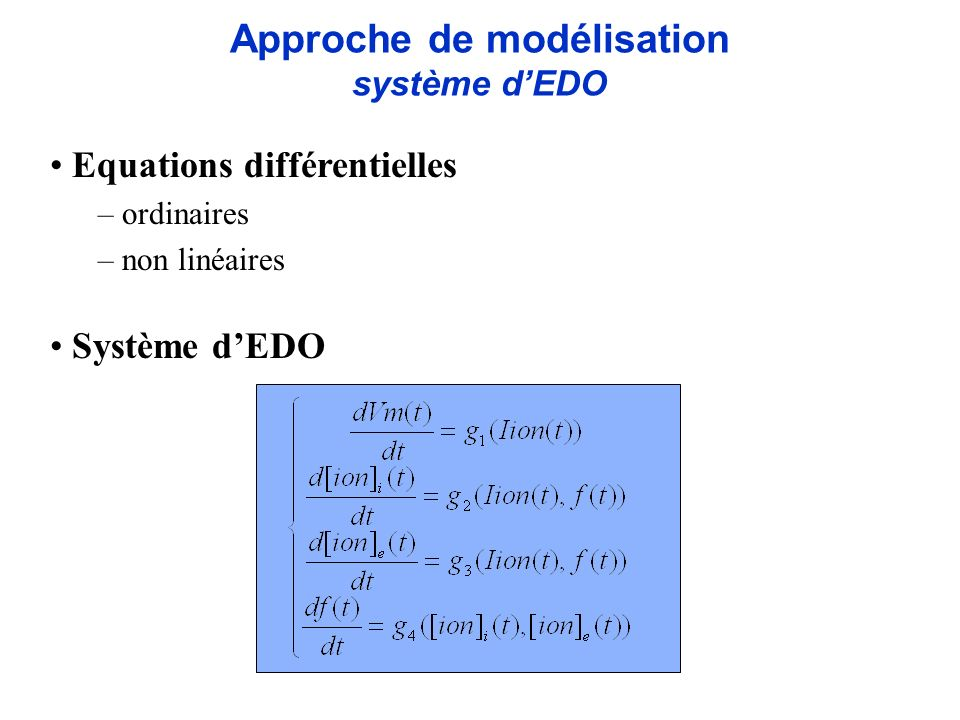 Approche de modélisation système dEDO Equations différentielles – ordinaires – non linéaires Système dEDO