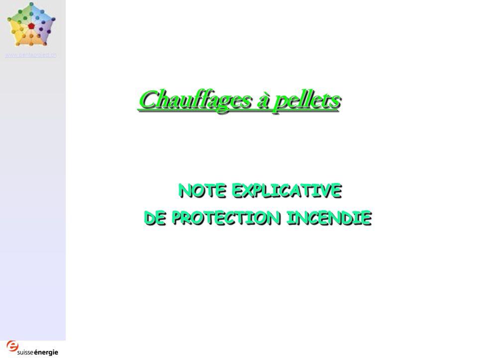 Partenaire www.pentaproject.ch Chauffages à pellets Autres dispositions Les documents officiels et publications à prendre en compte, en complément à la présente note explicative de protection incendie, figurent dans la liste de la Commission technique de l AEAI, actualisée périodiquement (AEAI, Case postale, 3001 Berne ou http://ppionline.vkf.ch).