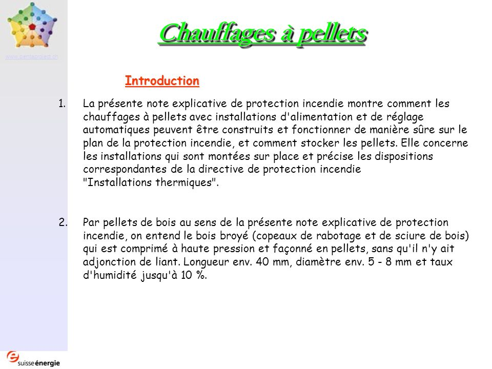 Partenaire www.pentaproject.ch Chauffages à pellets Implantation 1.Les chauffages à pellets jusqu à une puissance de 70 kW doivent être installés dans des locaux de résistance EI 30 (icb).