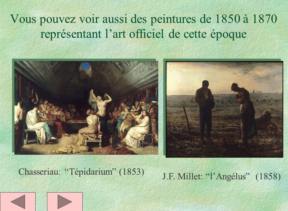 Vous pouvez voir aussi des peintures de 1850 à 1870 représentant lart officiel de cette époque Chasseriau: Tépidarium (1853) J.F. Millet: lAngélus (18