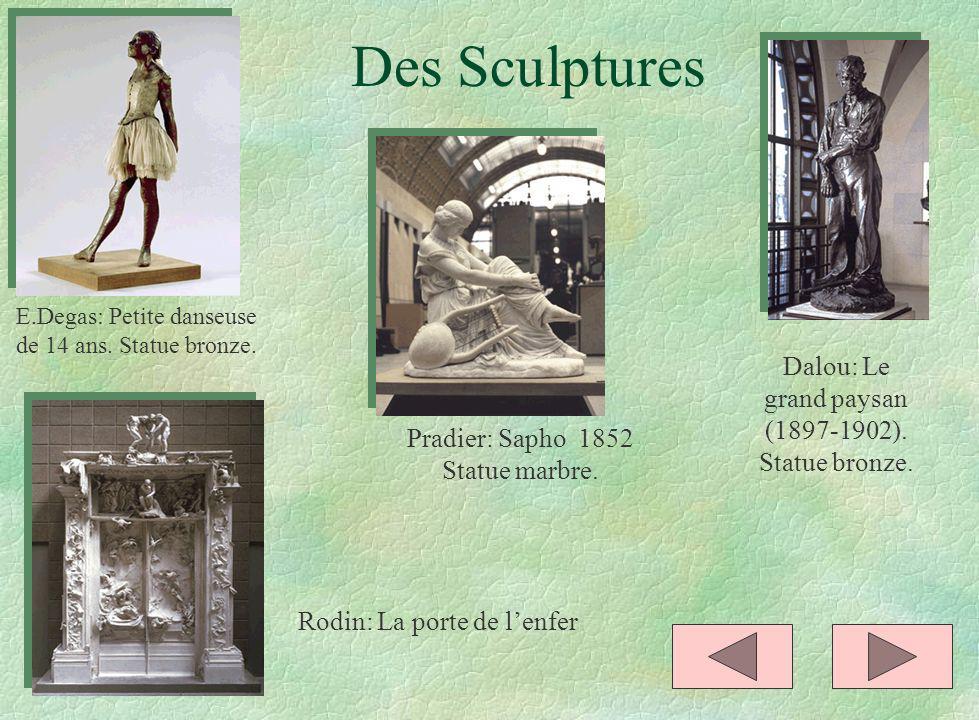 Des Sculptures E.Degas: Petite danseuse de 14 ans. Statue bronze. Dalou: Le grand paysan (1897-1902). Statue bronze. Pradier: Sapho 1852 Statue marbre