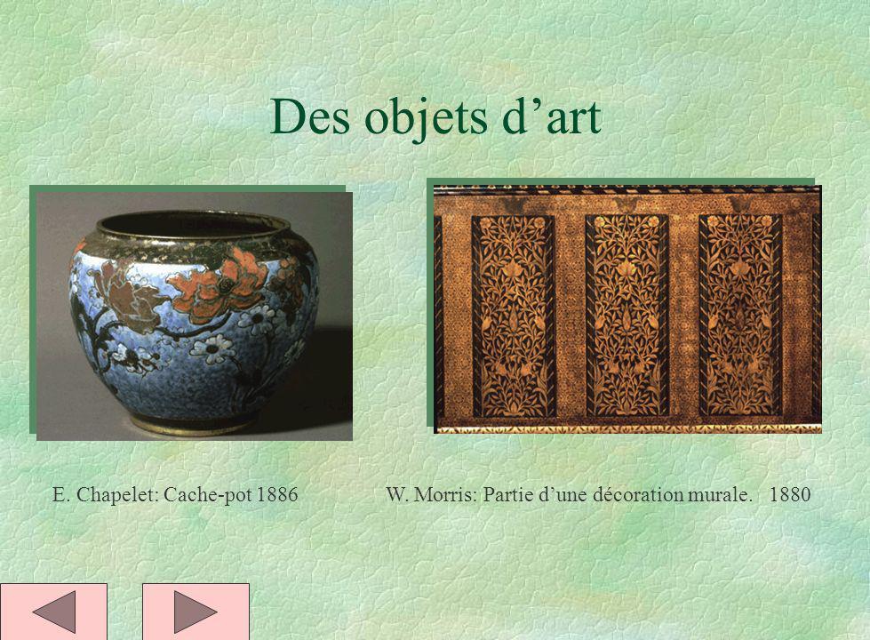 Des objets dart E. Chapelet: Cache-pot 1886 W. Morris: Partie dune décoration murale. 1880