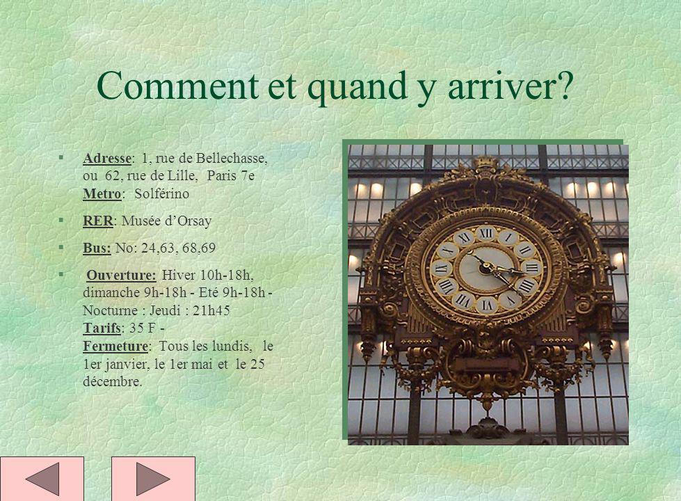 Comment et quand y arriver? §Adresse: 1, rue de Bellechasse, ou 62, rue de Lille, Paris 7e Metro: Solférino §RER: Musée dOrsay §Bus: No: 24,63, 68,69