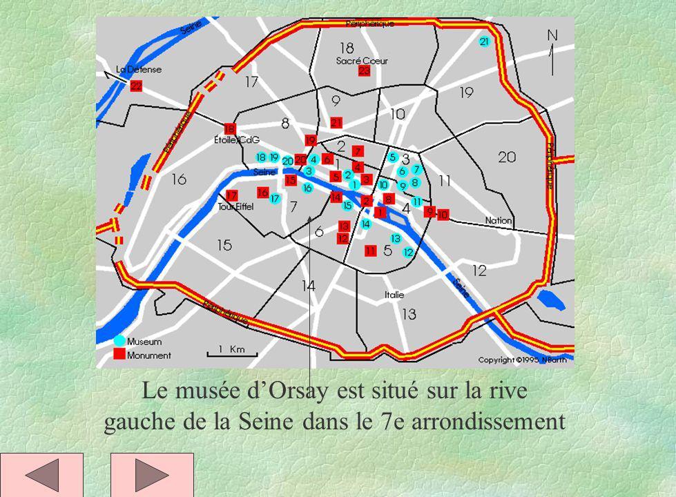 Le musée dOrsay est situé sur la rive gauche de la Seine dans le 7e arrondissement