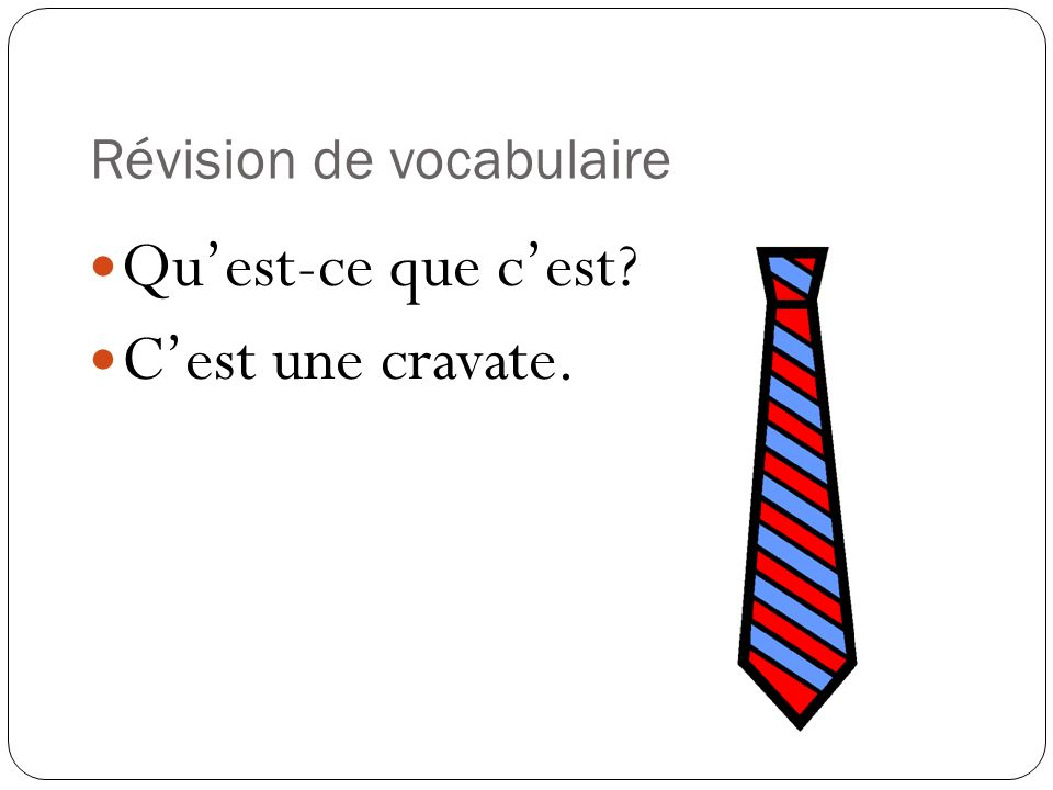 Révision de vocabulaire Quest-ce que cest? Cest une cravate.