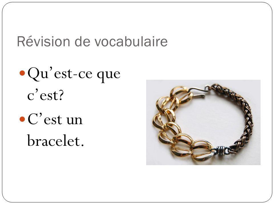 Révision de vocabulaire Quest-ce que cest? Cest un bracelet.