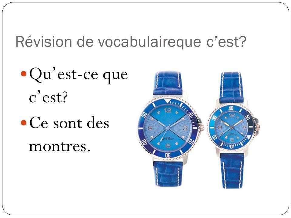 Révision de vocabulaireque cest? Quest-ce que cest? Ce sont des montres.