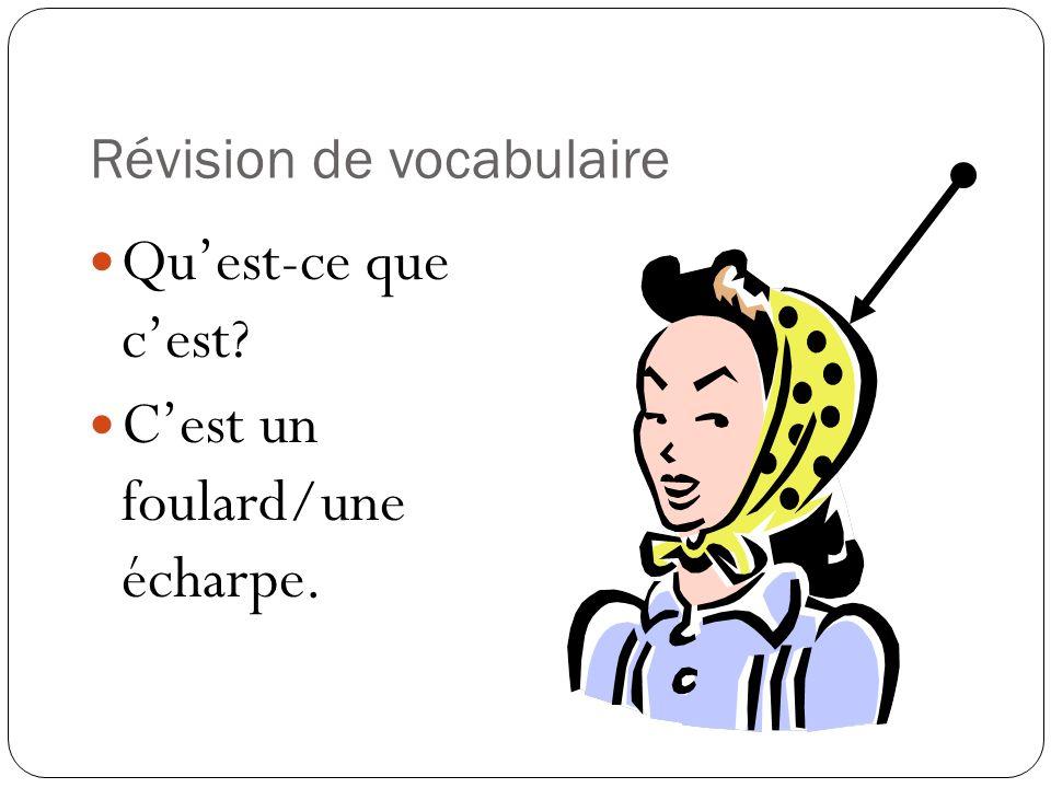 Révision de vocabulaire Quest-ce que cest? Cest un foulard/une écharpe.