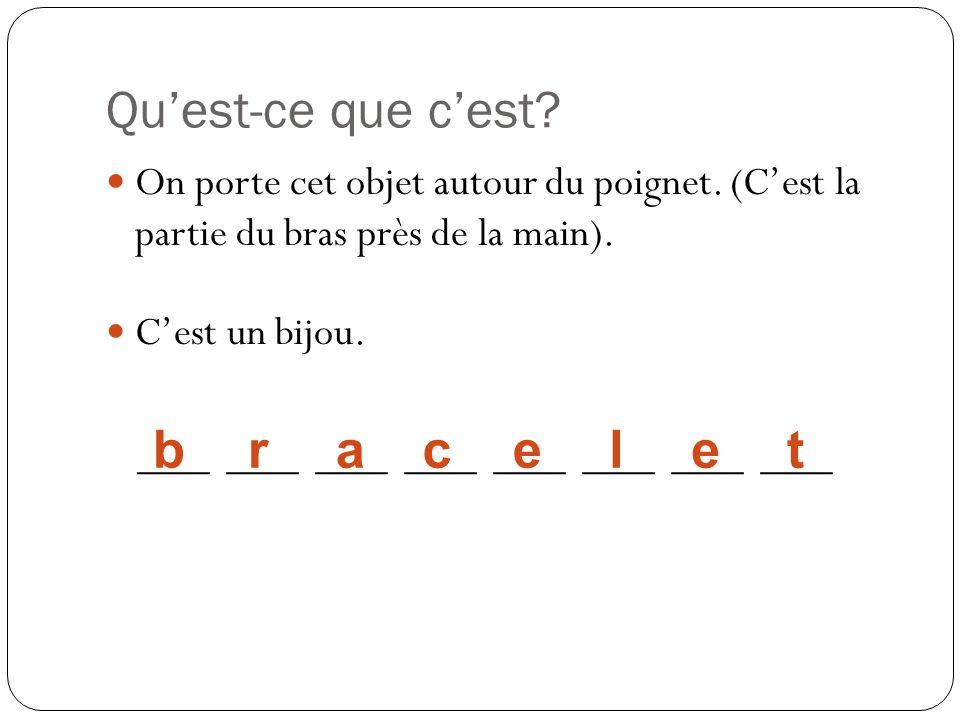 Quest-ce que cest? On porte cet objet autour du poignet. (Cest la partie du bras près de la main). Cest un bijou. ____ ____ ____ ____ bracelet