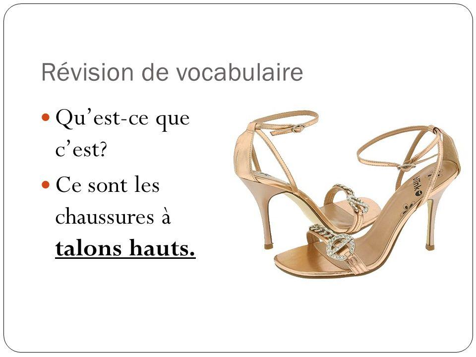 Révision de vocabulaire Quest-ce que cest? Ce sont les chaussures à talons hauts.