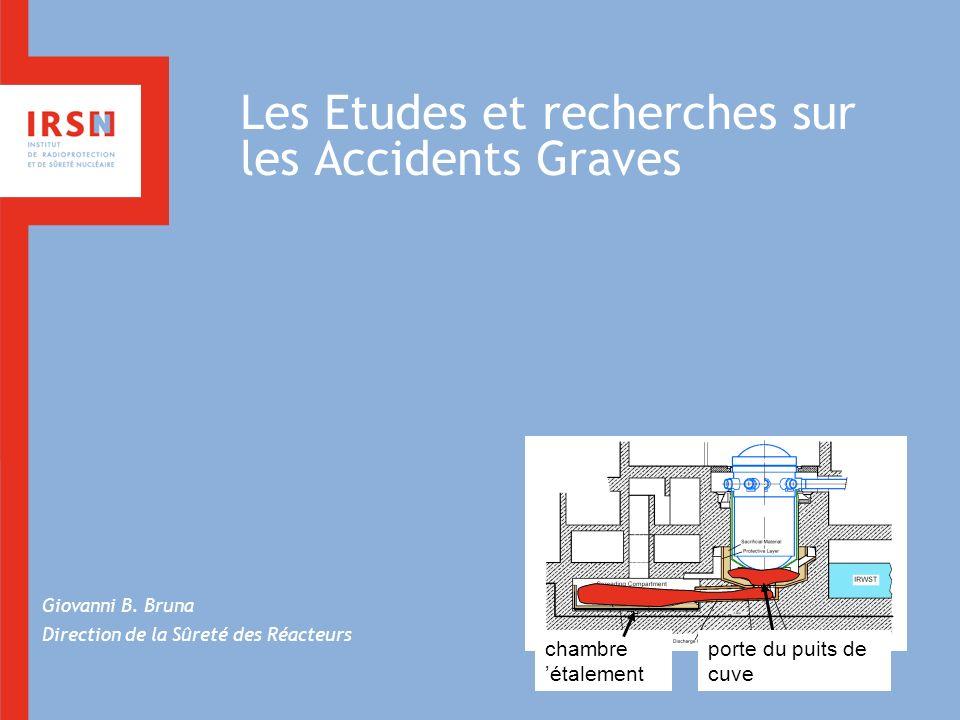 Les Etudes et recherches sur les Accidents Graves Giovanni B. Bruna Direction de la Sûreté des Réacteurs porte du puits de cuve chambre étalement