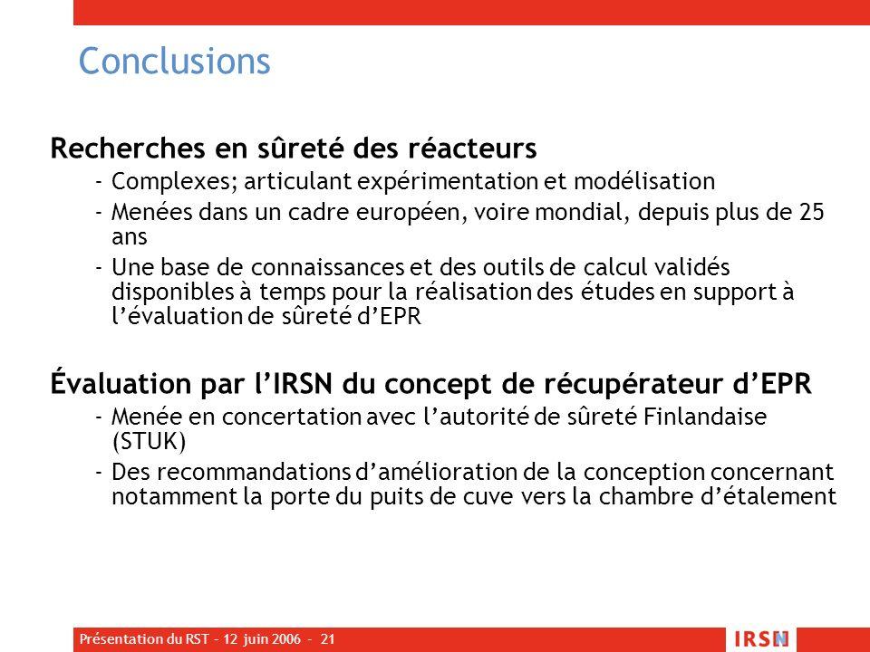 Présentation du RST – 12 juin 2006 - 21 Recherches en sûreté des réacteurs -Complexes; articulant expérimentation et modélisation -Menées dans un cadr
