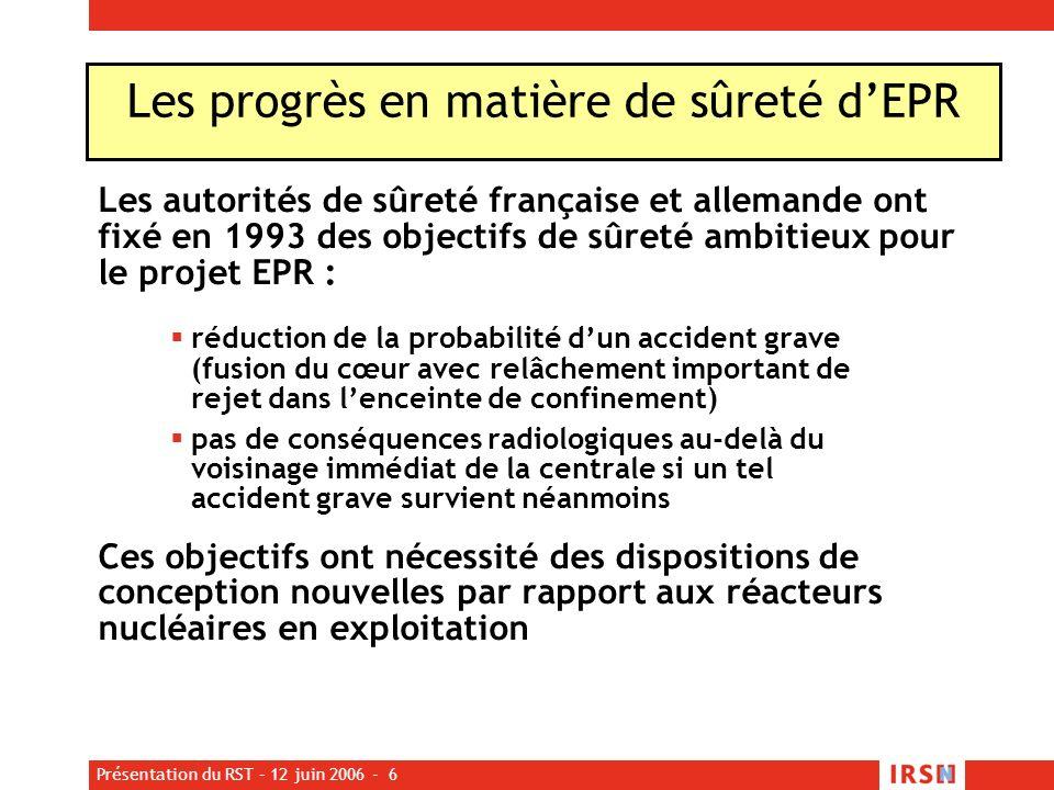 Présentation du RST – 12 juin 2006 - 6 Les progrès en matière de sûreté dEPR Les autorités de sûreté française et allemande ont fixé en 1993 des objec