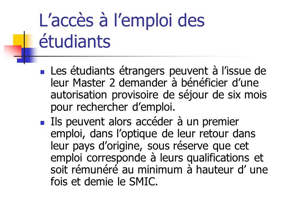 Laccès à lemploi des étudiants Les étudiants étrangers peuvent à lissue de leur Master 2 demander à bénéficier dune autorisation provisoire de séjour