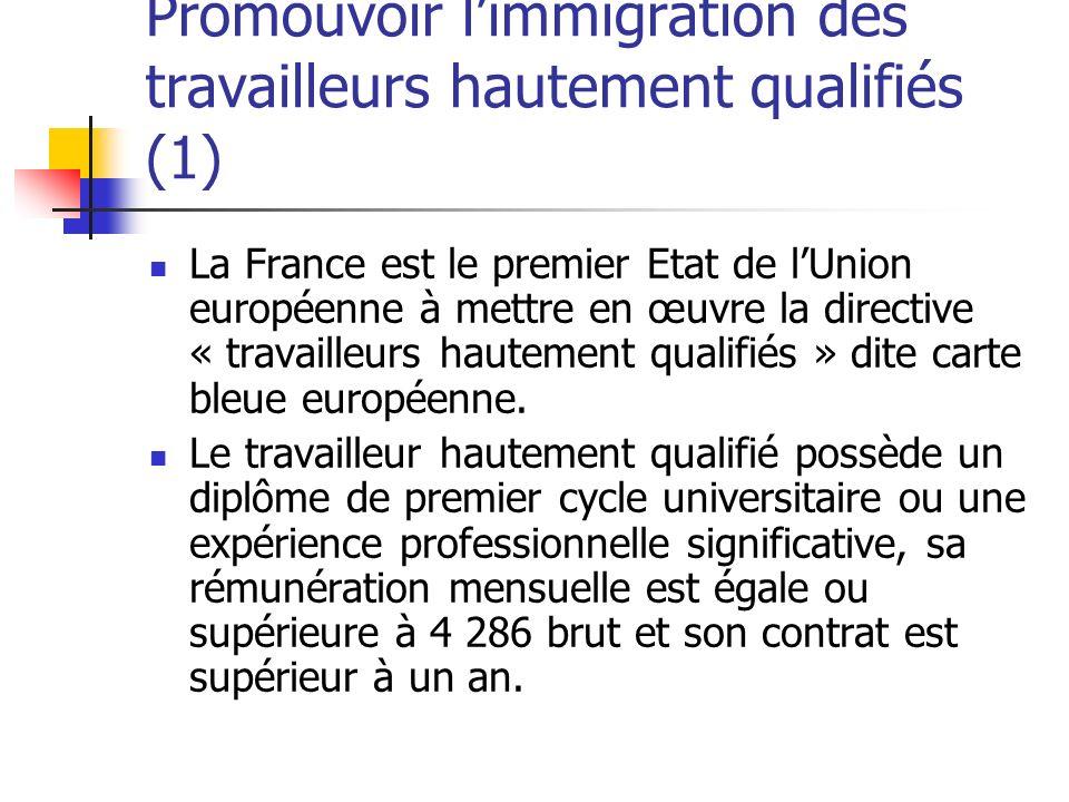 Promouvoir limmigration des travailleurs hautement qualifiés (1) La France est le premier Etat de lUnion européenne à mettre en œuvre la directive « t
