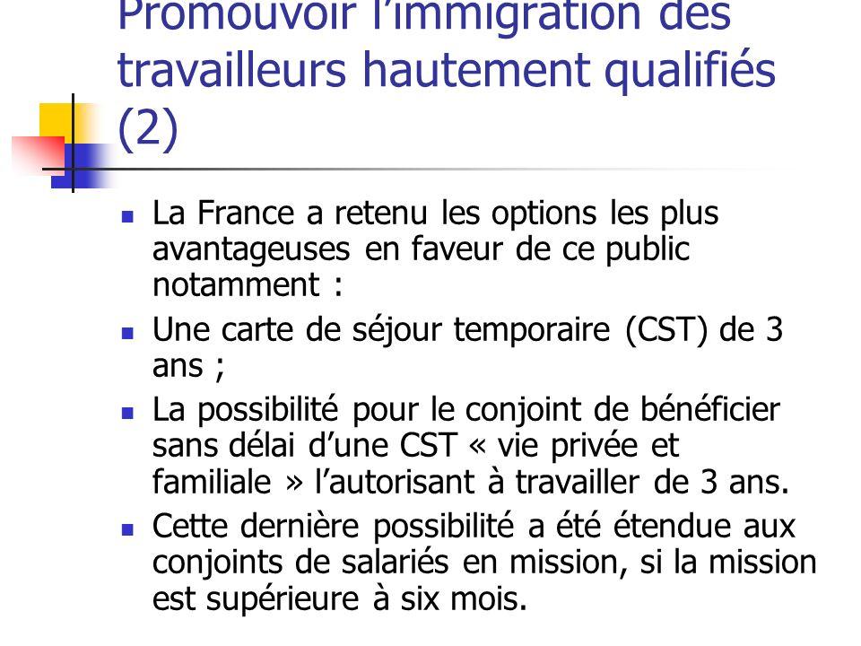 Promouvoir limmigration des travailleurs hautement qualifiés (2) La France a retenu les options les plus avantageuses en faveur de ce public notamment