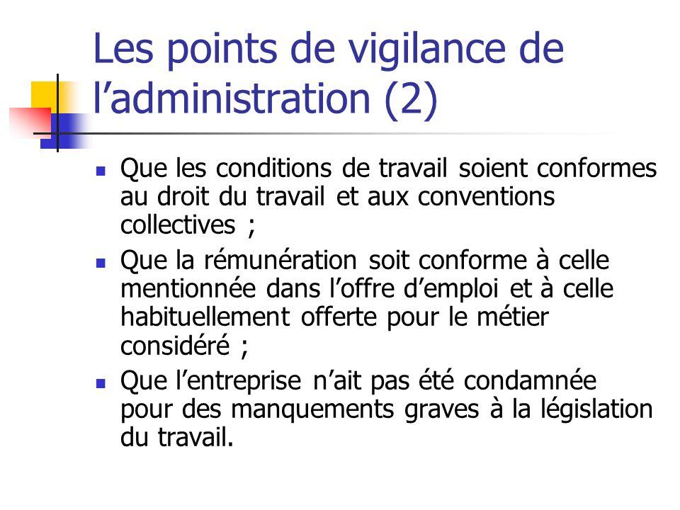Les points de vigilance de ladministration (2) Que les conditions de travail soient conformes au droit du travail et aux conventions collectives ; Que