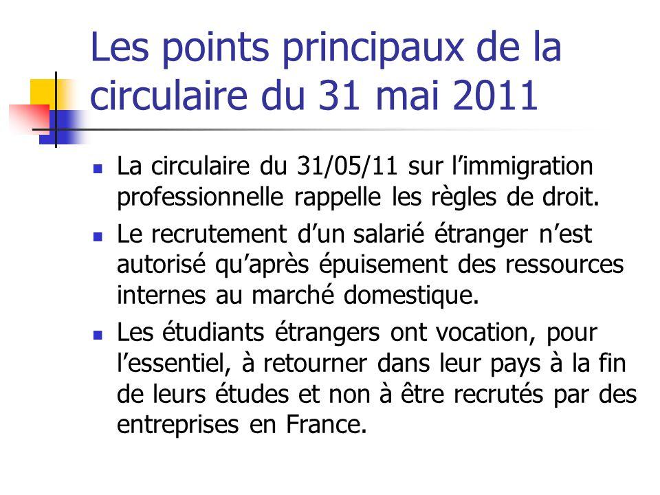 Les points principaux de la circulaire du 31 mai 2011 La circulaire du 31/05/11 sur limmigration professionnelle rappelle les règles de droit. Le recr