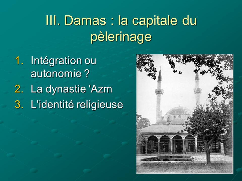 III.Damas : la capitale du pèlerinage 1.Intégration ou autonomie .