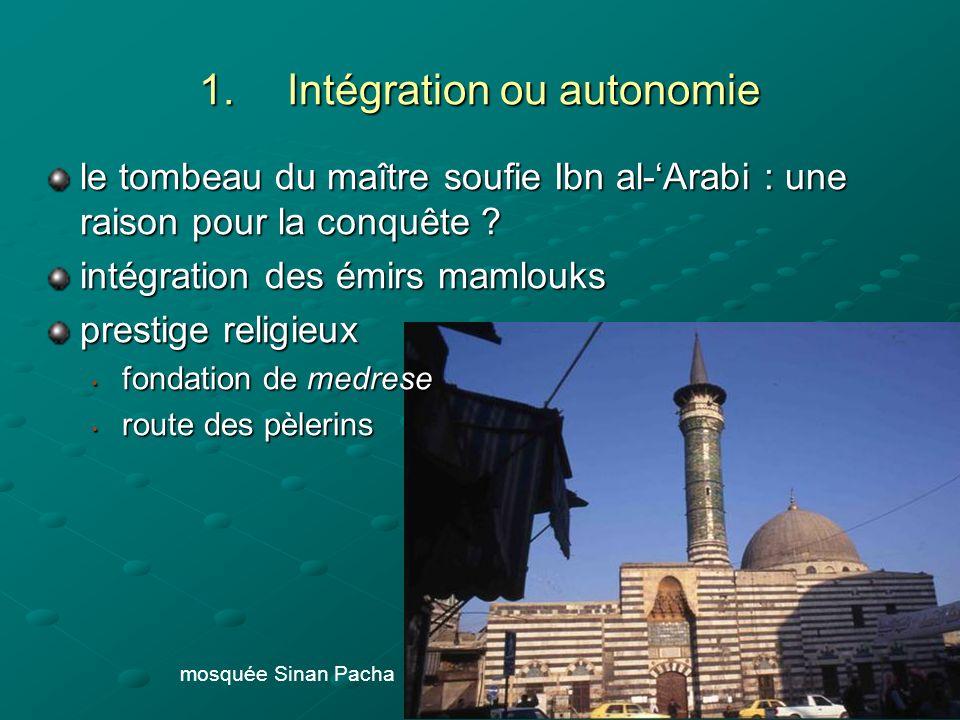 1.Intégration ou autonomie le tombeau du maître soufie Ibn al-Arabi : une raison pour la conquête .