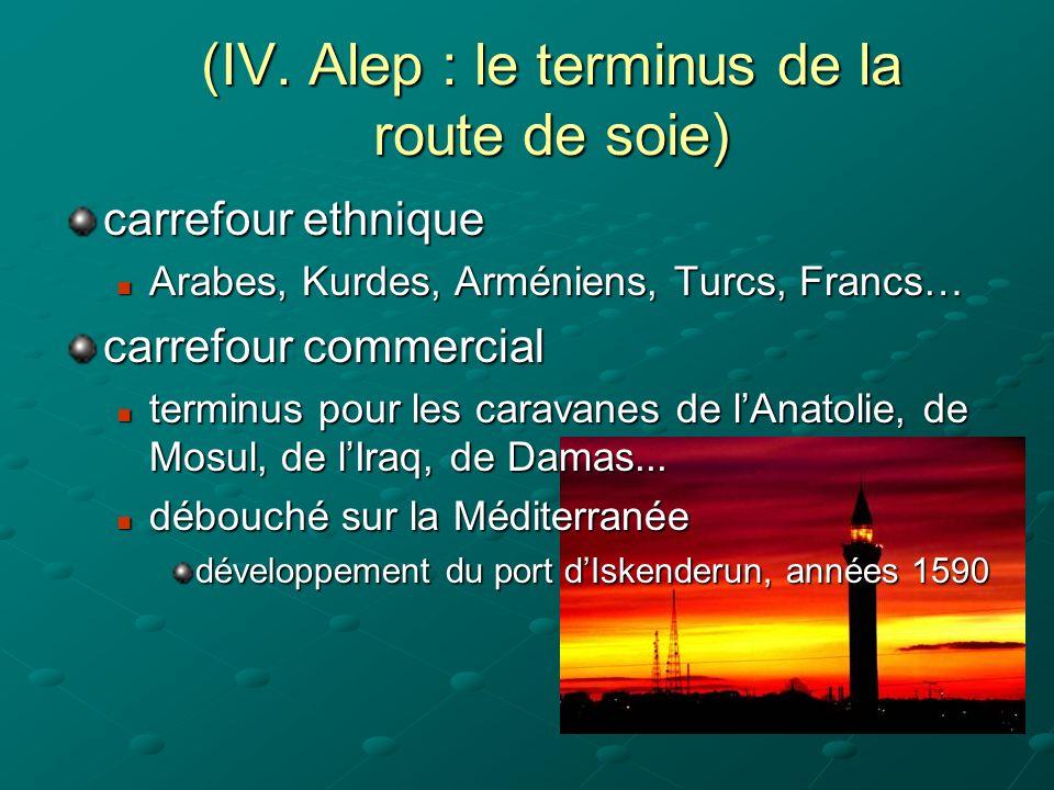 (IV. Alep : le terminus de la route de soie) carrefour ethnique Arabes, Kurdes, Arméniens, Turcs, Francs… Arabes, Kurdes, Arméniens, Turcs, Francs… ca