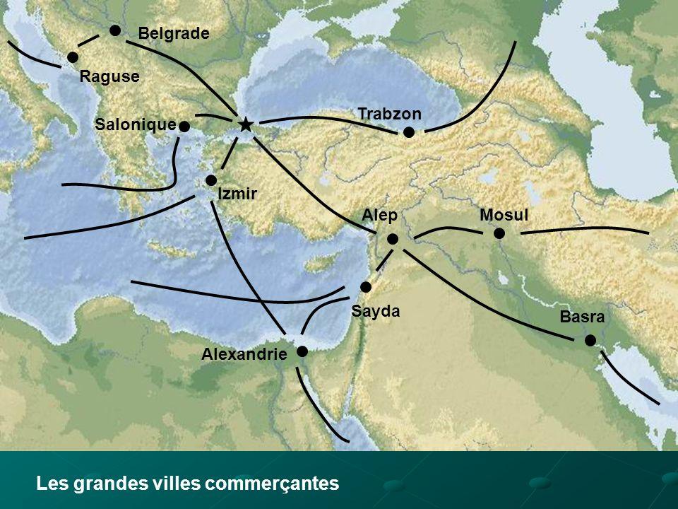 Raguse Alexandrie Izmir Belgrade Sayda Alep Salonique Basra Mosul Trabzon Les grandes villes commerçantes