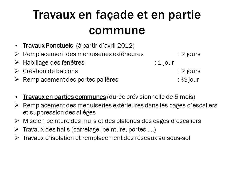 Travaux en façade et en partie commune Travaux Ponctuels (à partir davril 2012) Remplacement des menuiseries extérieures: 2 jours Habillage des fenêtr