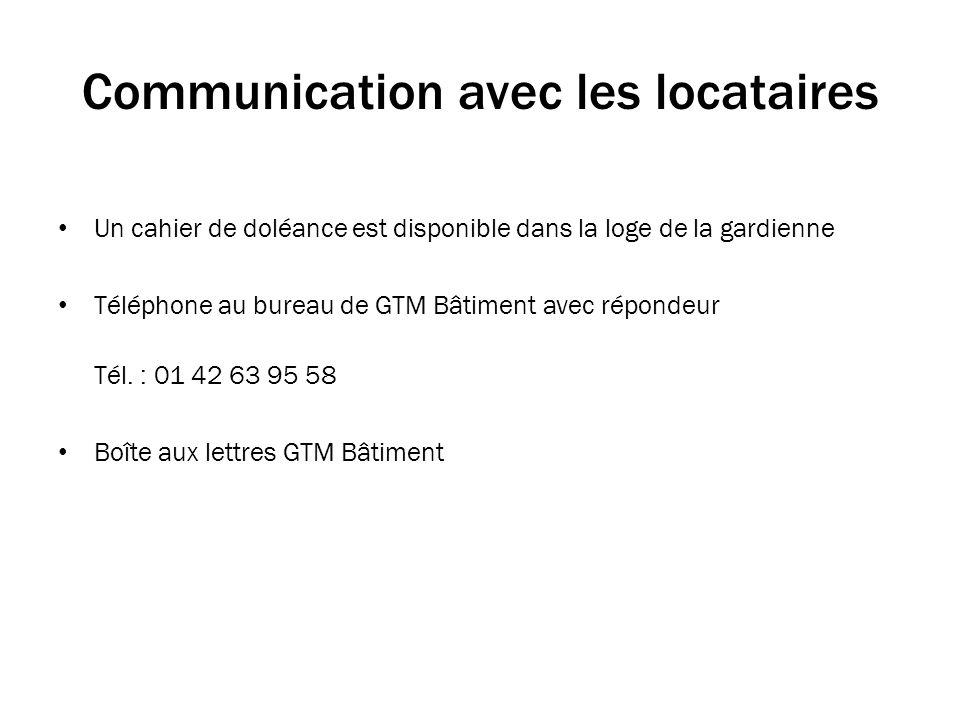 Communication avec les locataires Un cahier de doléance est disponible dans la loge de la gardienne Téléphone au bureau de GTM Bâtiment avec répondeur Tél.